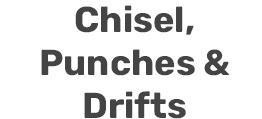 Chisel, Punches & Drifts